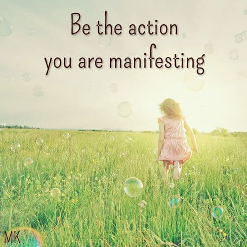Be the action you are manifesting. | A message brought to you with love, light and blessings from Marci Kobayashi at marcikobayashi.com