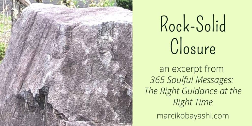 Rock-Solid Closure - an excerpt from 365 Soulful Messages: The Right Guidance at the Right Time
