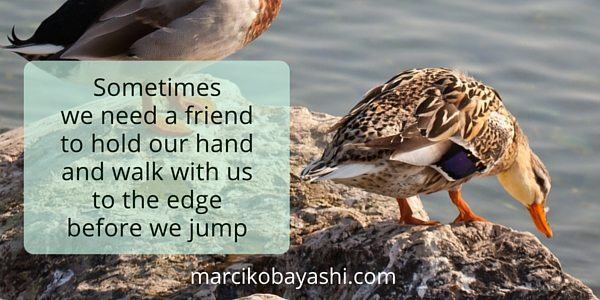 Sometimes we need a friend to hold our hand and walk with us to the edge before we jump. | Come out with you woo with Marci at marcikobayashi.com