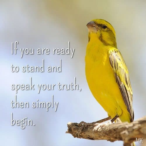 If you are ready to stand and speak your truth then simply begin. A message brought to you with love, light and blessings from Marci Kobayashi at marcikobayashi.com