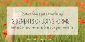 Contact forms get a thumbs up! 3 benefits of using forms on instead of your email address on your website.   Marci Kobayashi at marcikobayashi.com