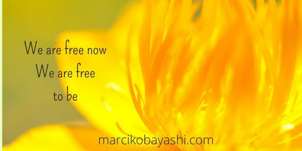 Free to be me. We are free now. We are free to be. I am free to be   Come out with your woo with Marci at marcikobayashi.com