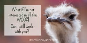 What if I'm not interested in woo? can I still work with you? | Working with Marci at marcikobayashi.com