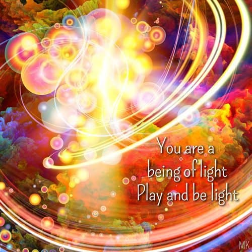 You are a being of light. Play and be light. | A message brought to you with love, light and blessings from Marci Kobayashi at marcikobayashi.com
